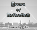 Play Errors of Reflection: Innercity Life