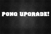 Play Pong UPGRADE!