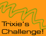 Play Trixie's Challenge!