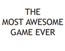Play The Most Awesome Game Ever
