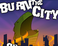 Play Burn The City