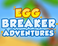Play Egg Breaker Adventures