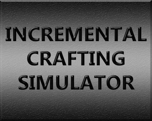 Play Incremental Crafting Simulator v0.01
