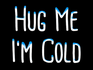 Play Hug Me I'm Cold